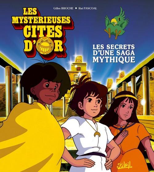 Les mystérieuses citées d'or, Les secrets d'une Saga Mythique