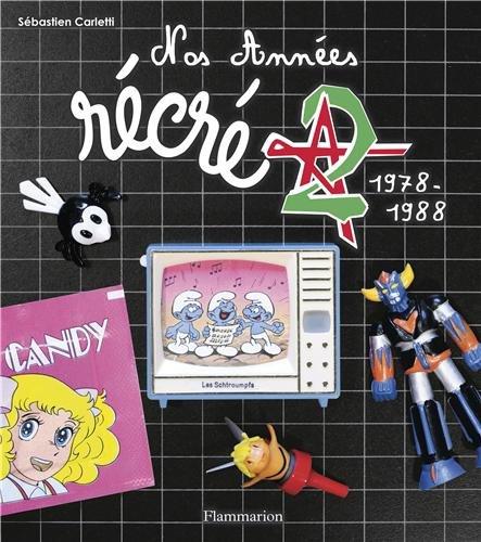 Nos années Récré A2 1978-1988 Sébastien CARLETTI