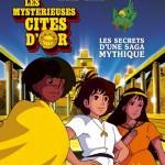 Les mystérieuses cités d'or, Les secrets d'une Saga Mythique sort aujourd'hui