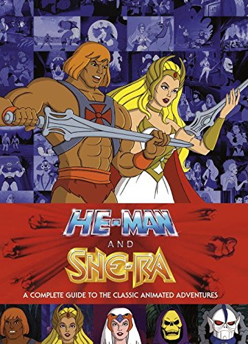 He-Man and She-Ra: A Complete Guide to the Classic Animated Adventures (Anglais) Relié – 13 septembre 2016